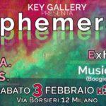 Sabato 3 febbraio in Key Gallery a Milano: Ephemeral - Exhibition Party