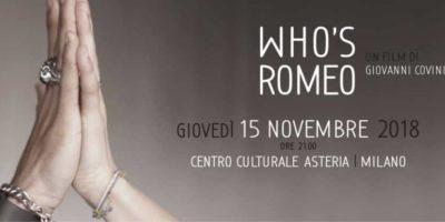 Il 15 novembre al Centro Asteria si terrà la proiezione in prima assoluta di Who's Romeo, un film di Giovanni Covini che, in due anni di riprese, è cresciuto insieme ai suoi protagonisti.