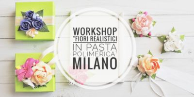 Workshop nel weekend a Milano: Fiori Realistici In pasta Polimerica