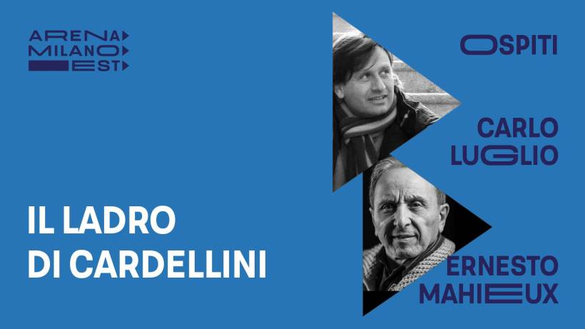 Anteprime all'ARENA MILANO EST: il 19 agosto Carlo Luglio presenta Il ladro di cardellini
