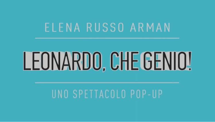 LEONARDO, CHE GENIO! Uno spettacolo pop-up di e con Elena Russo Arman
