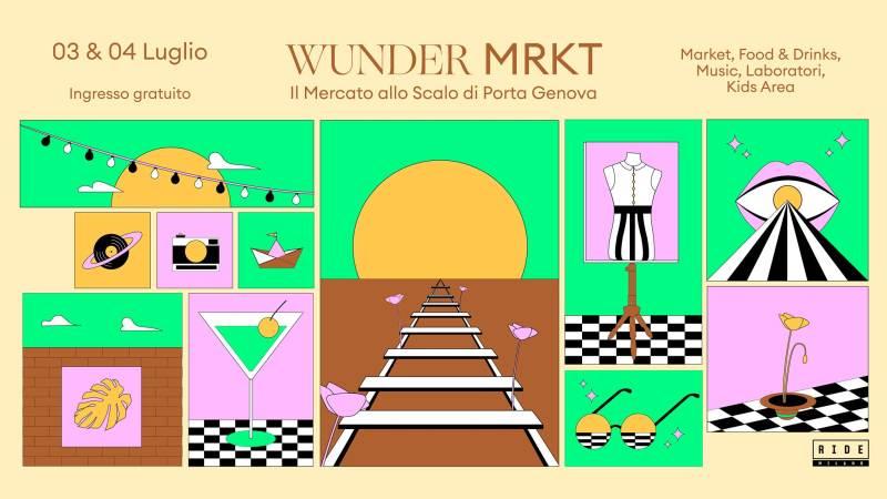 Sabato 3 e domenica 4 luglio: Wunder Mrkt - Il Mercato allo Scalo di Porta Genova a Milano